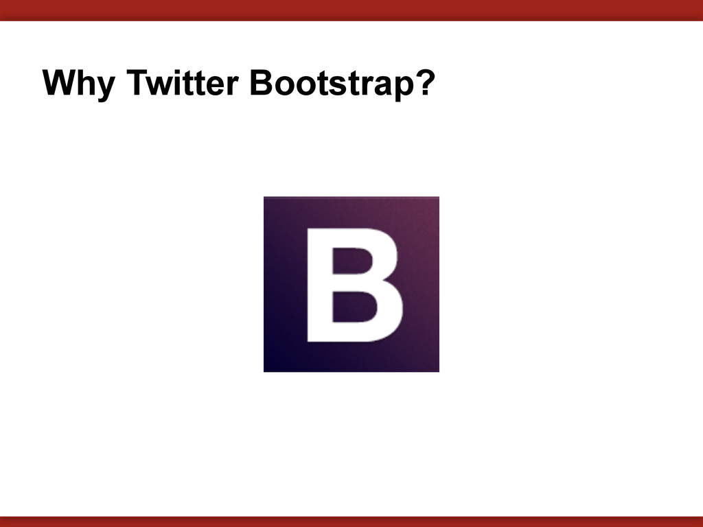 Why Twitter Bootstrap?
