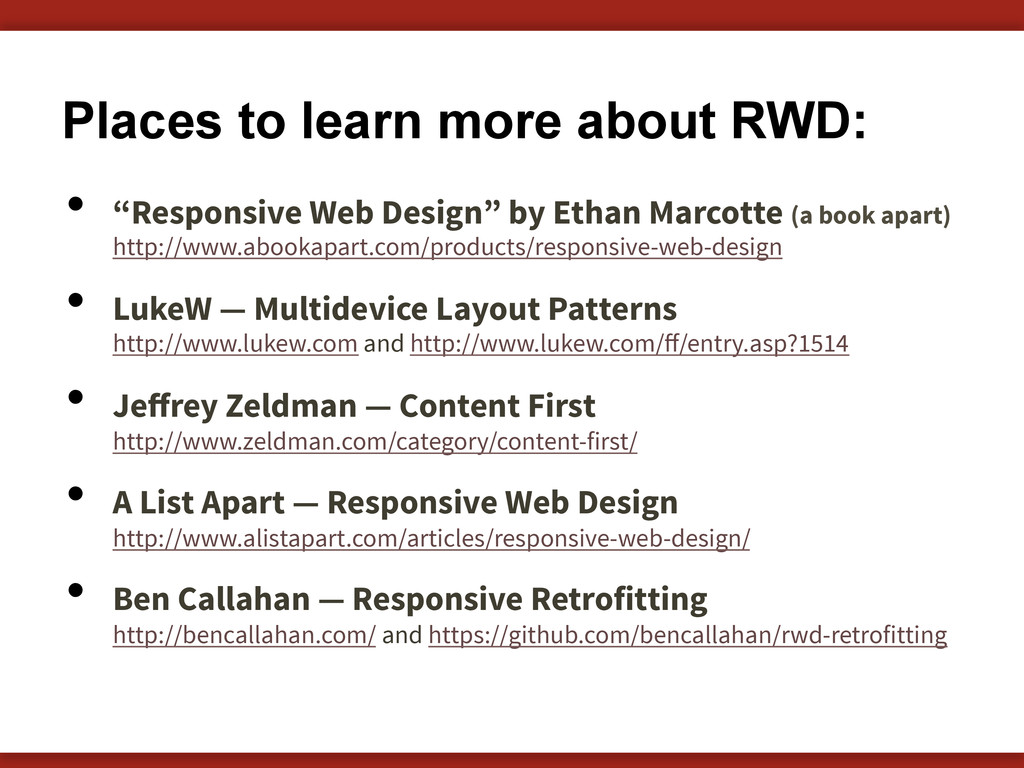 "Places to learn more about RWD: •  ""Responsive ..."