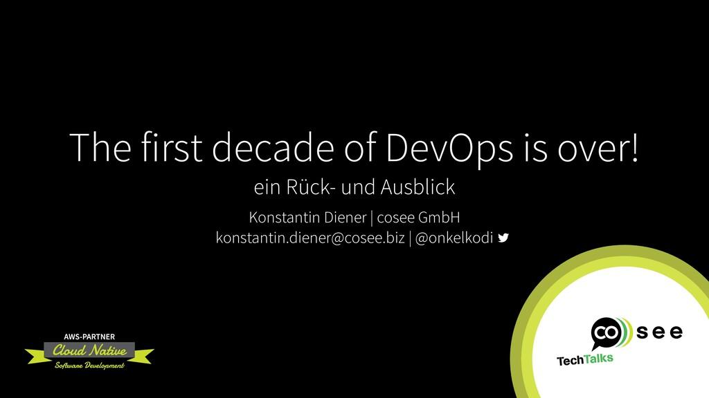 The first decade of DevOps is over! ein Rück- u...