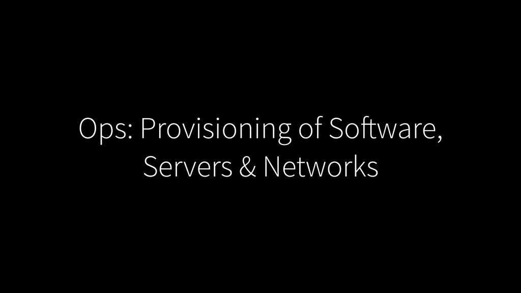 Ops: Provisioning of Software, Servers & Networ...