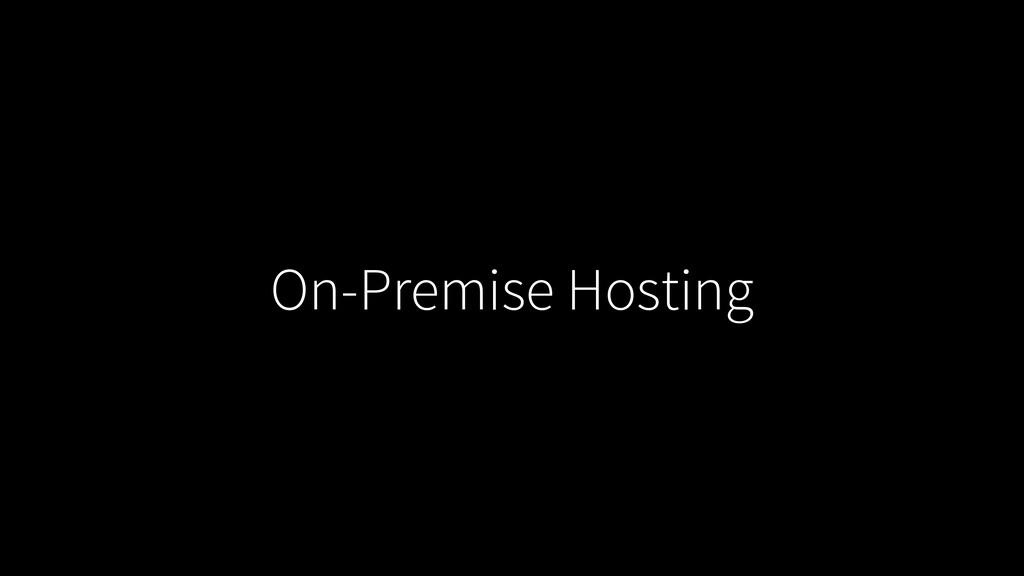 On-Premise Hosting