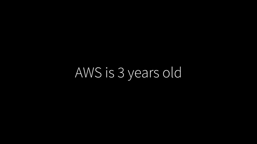 AWS is 3 years old