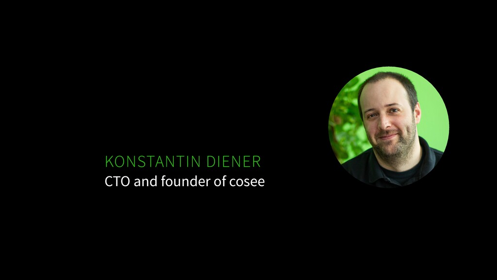 KONSTANTIN DIENER CTO and founder of cosee