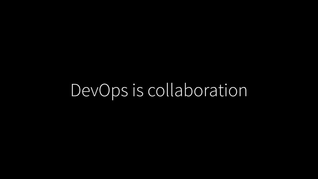 DevOps is collaboration