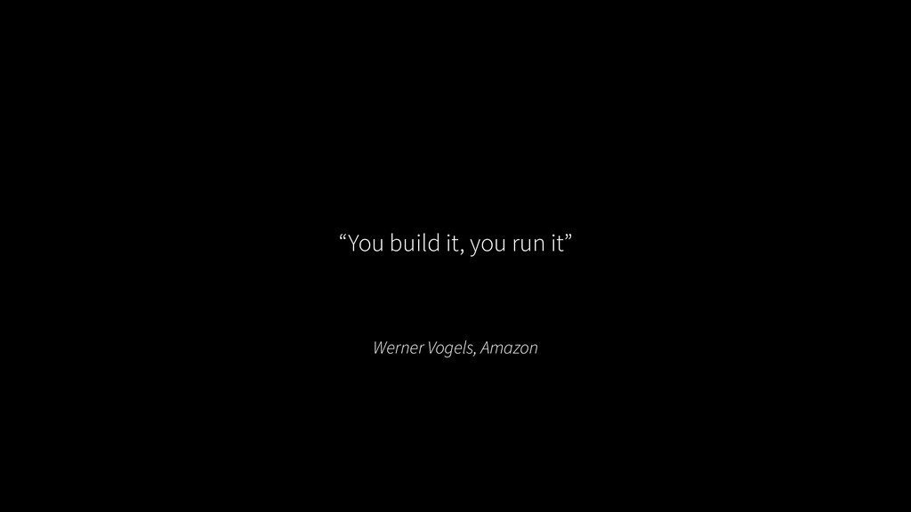 """Werner Vogels, Amazon """"You build it, you run it"""""""