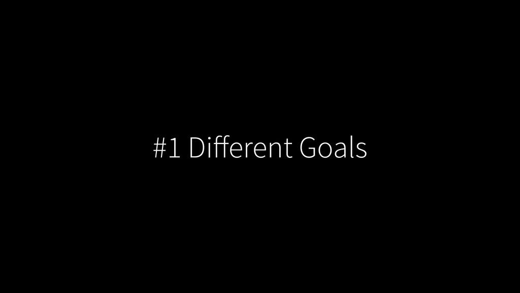 #1 Different Goals