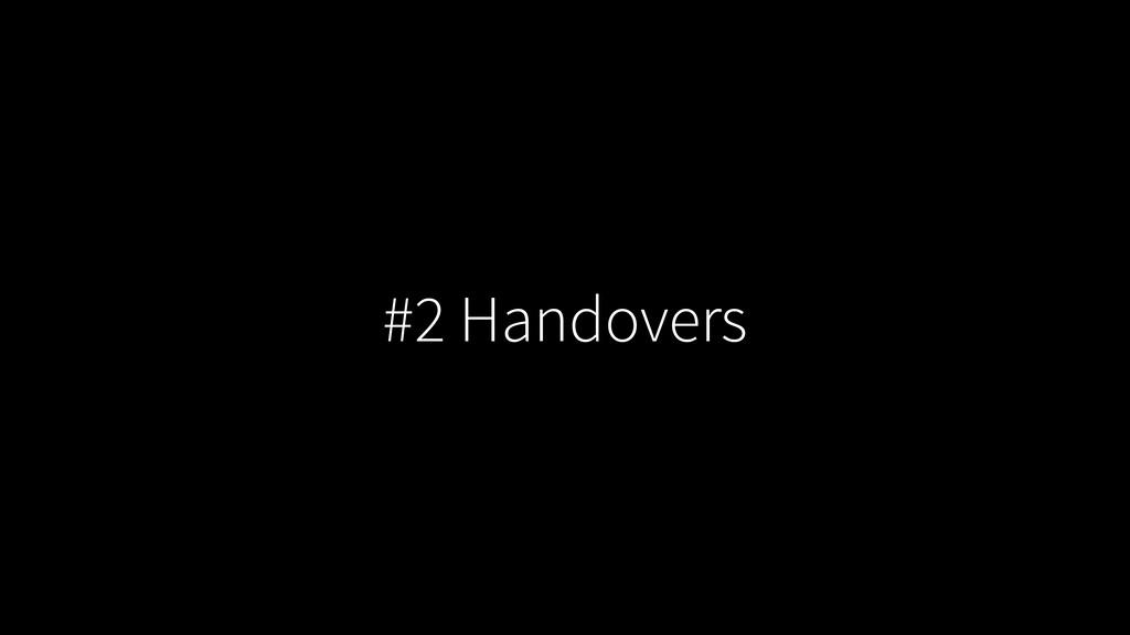 #2 Handovers