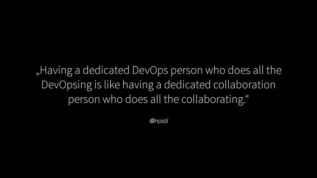 "@noidi ""Having a dedicated DevOps person who do..."
