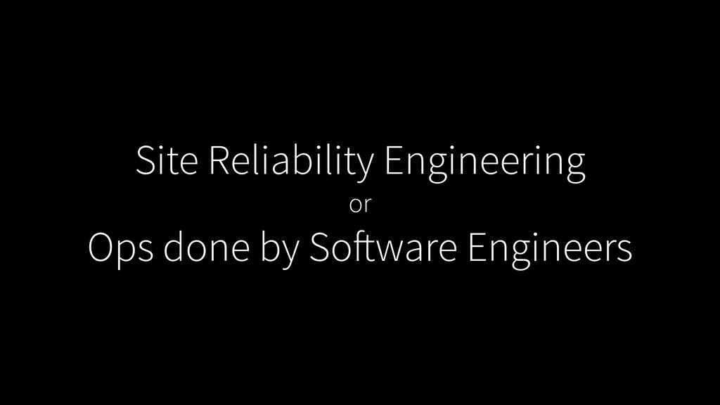 Site Reliability Engineering or Ops done by Sof...