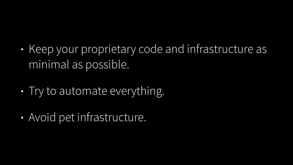 • Keep your proprietary code and infrastructure...