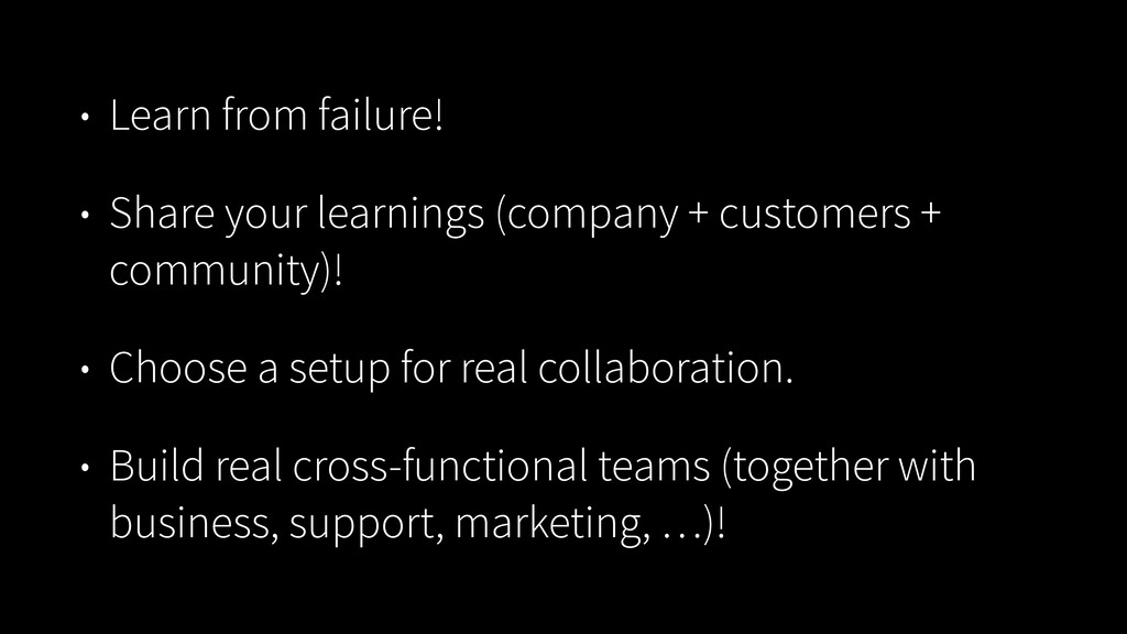 • Learn from failure! • Share your learnings (c...