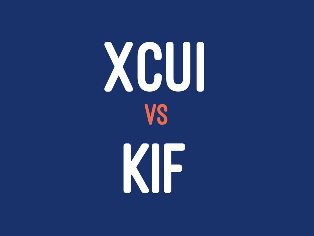 XCUI VS KIF