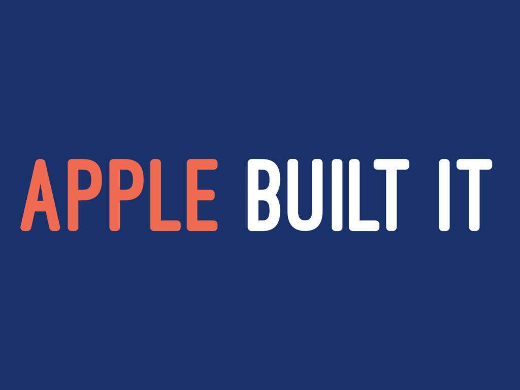 APPLE BUILT IT