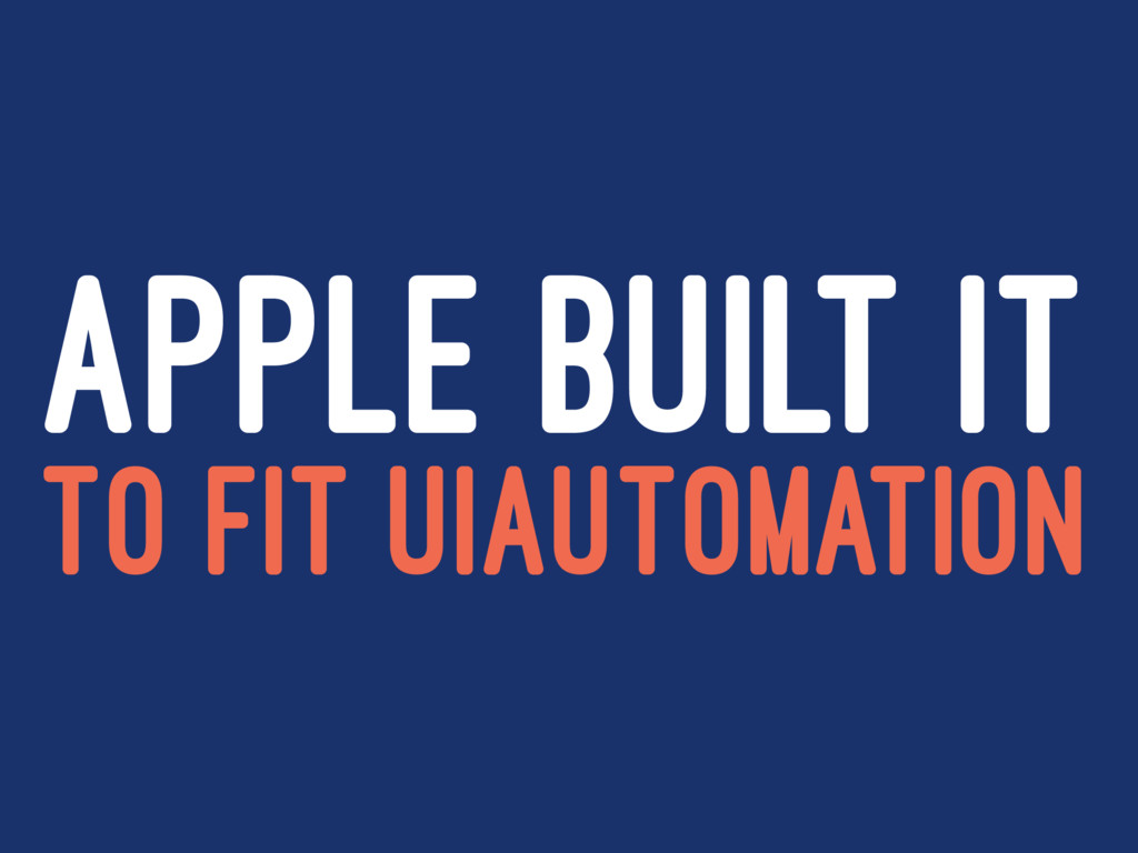 APPLE BUILT IT TO FIT UIAUTOMATION