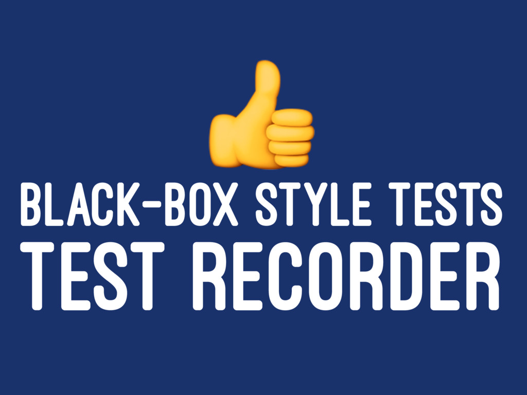 ! BLACK-BOX STYLE TESTS TEST RECORDER