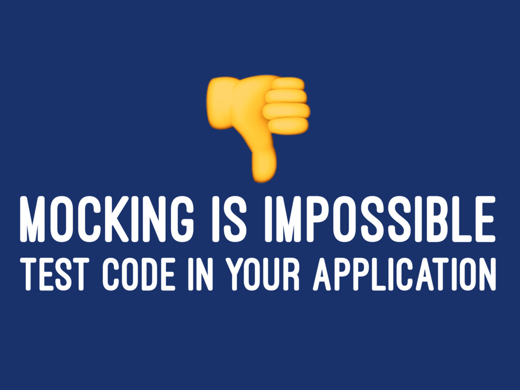 ! MOCKING IS IMPOSSIBLE TEST CODE IN YOUR APPLI...