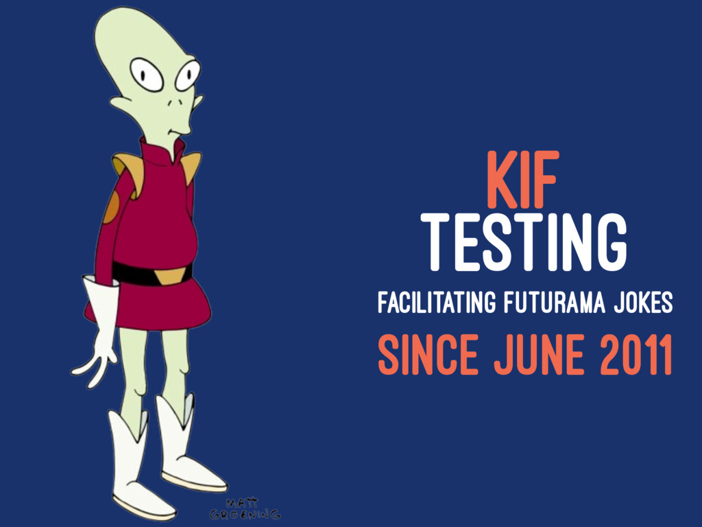 KIF TESTING FACILITATING FUTURAMA JOKES SINCE J...