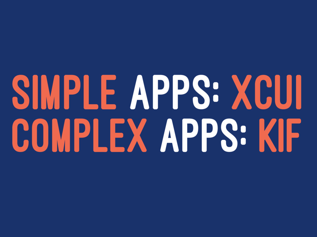 SIMPLE APPS: XCUI COMPLEX APPS: KIF