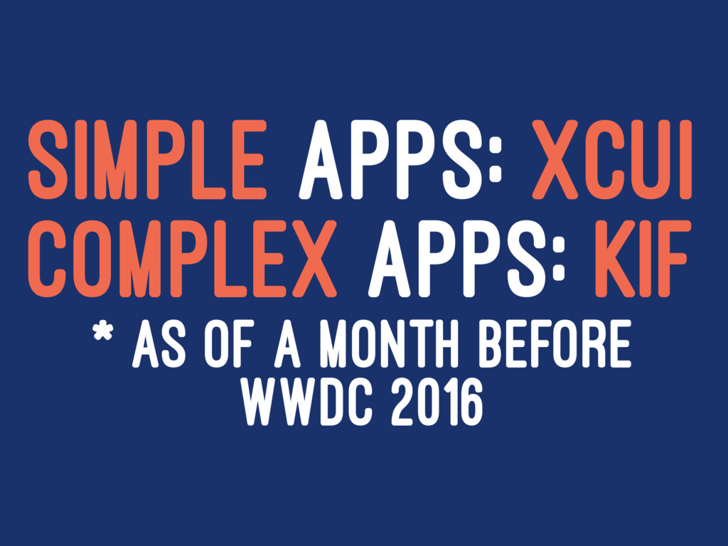 SIMPLE APPS: XCUI COMPLEX APPS: KIF * AS OF A M...