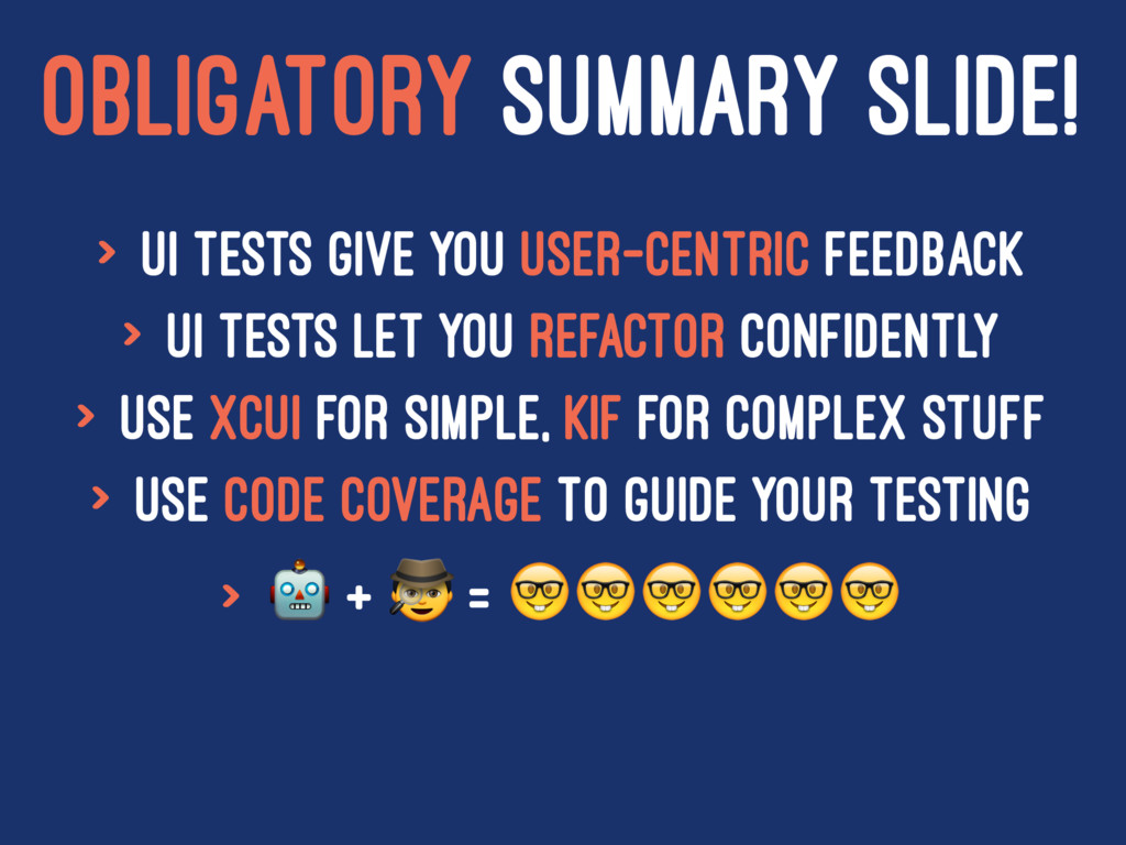 OBLIGATORY SUMMARY SLIDE! > UI Tests give you u...