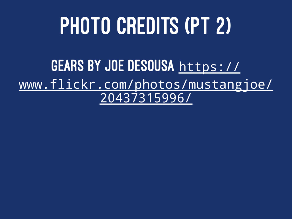 PHOTO CREDITS (PT 2) Gears by Joe deSousa https...