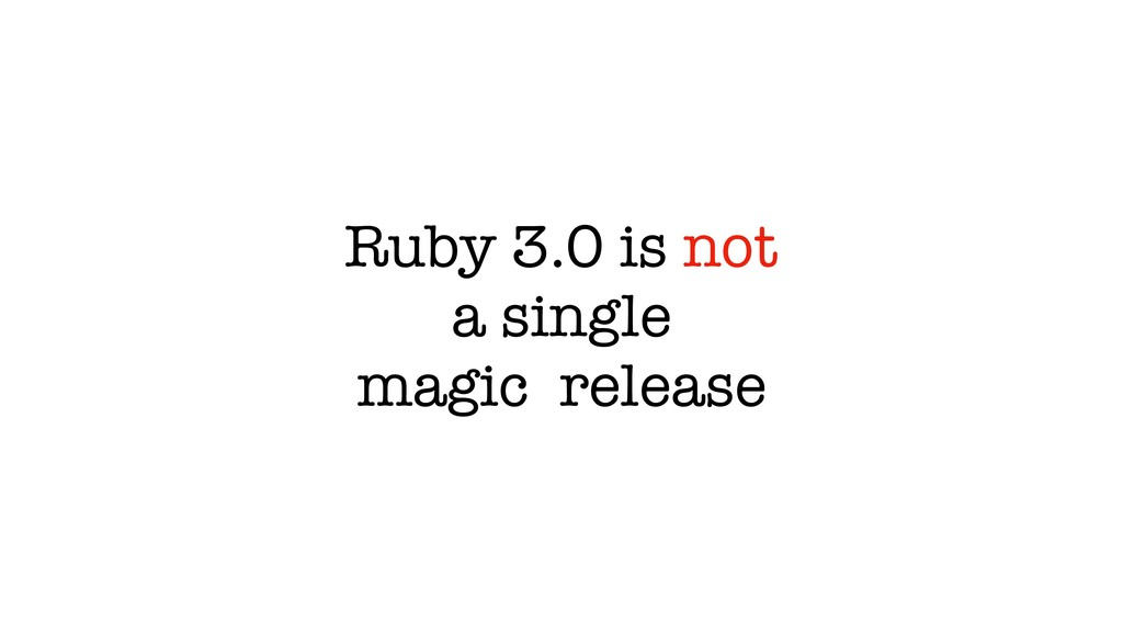 Ruby 3.0 is not a single magic release