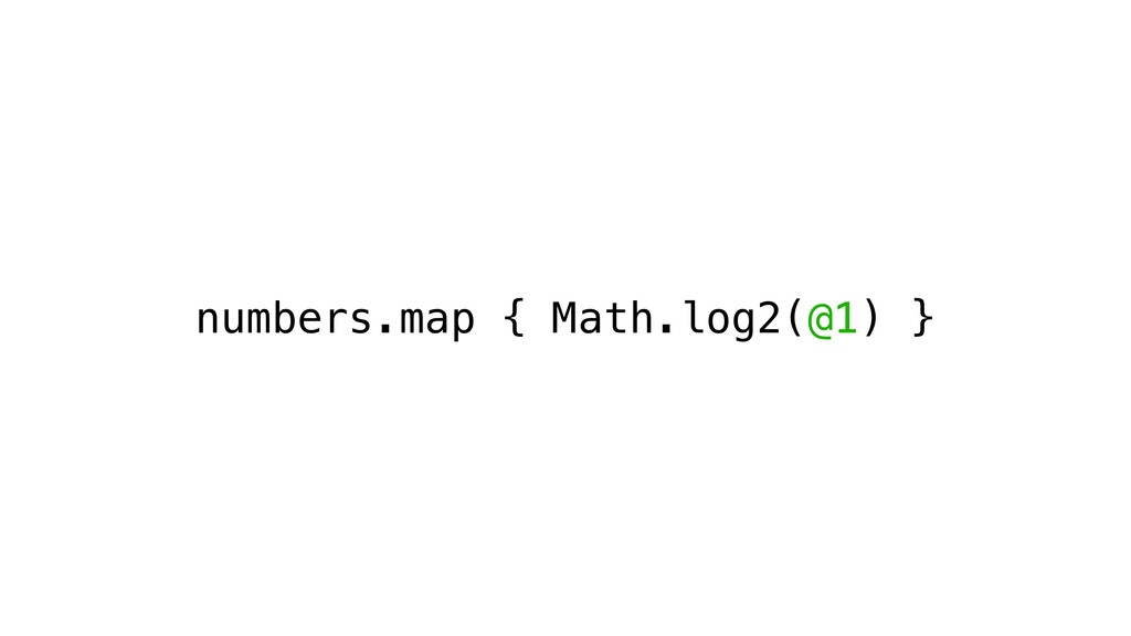 numbers.map { Math.log2(@1) }