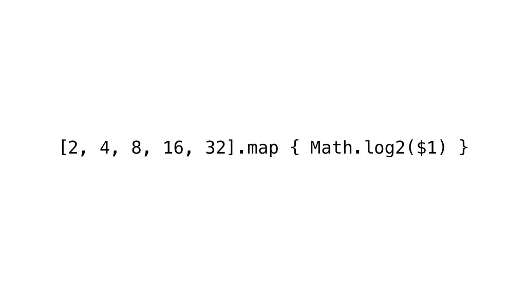 [2, 4, 8, 16, 32].map { Math.log2($1) }
