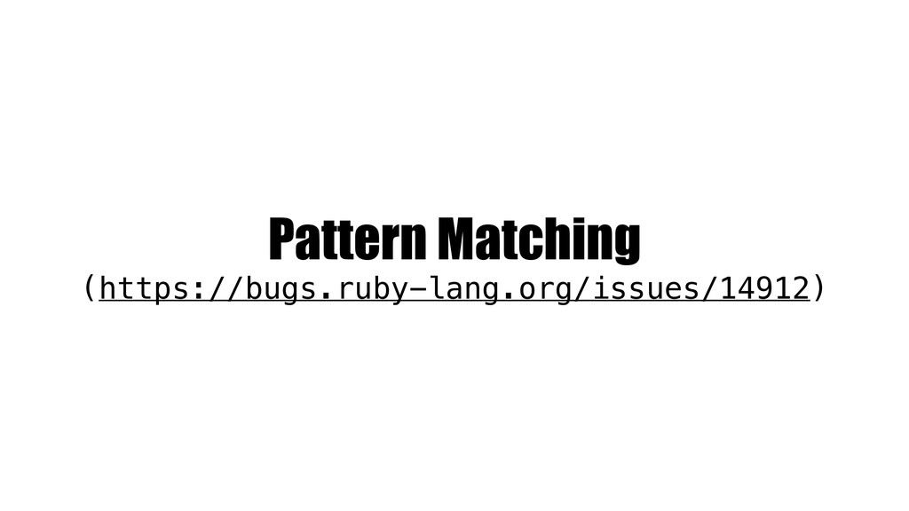 Pattern Matching (https://bugs.ruby-lang.org/is...