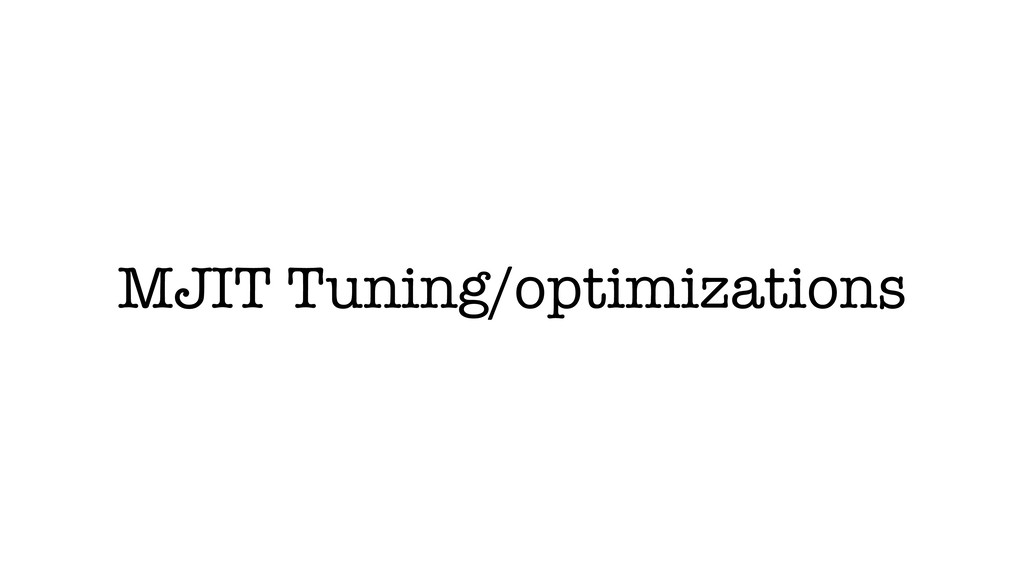MJIT Tuning/optimizations