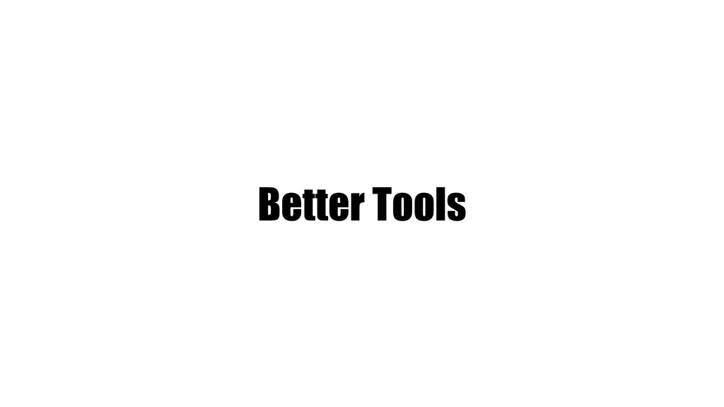 Better Tools