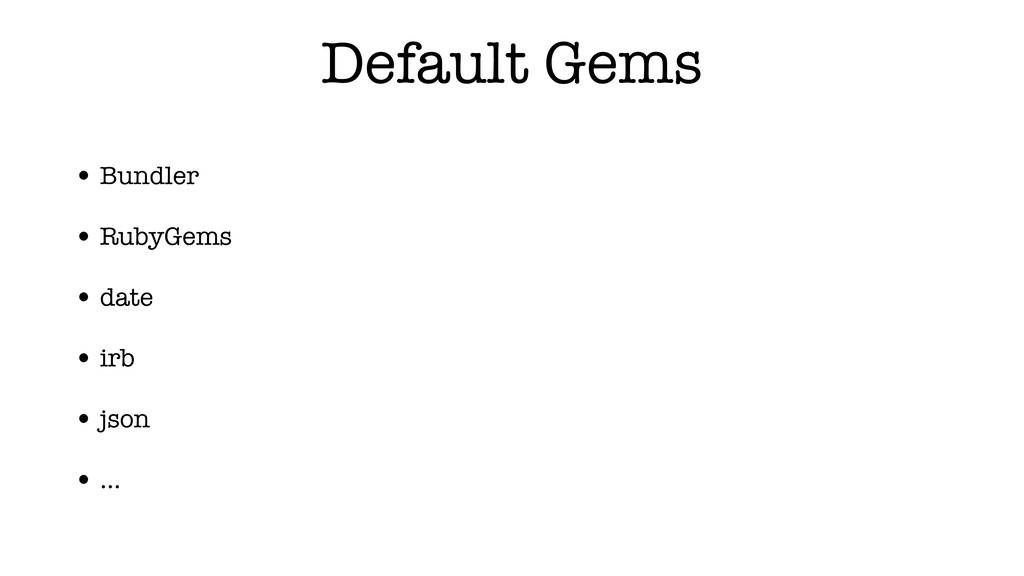 Default Gems • Bundler • RubyGems • date • irb ...
