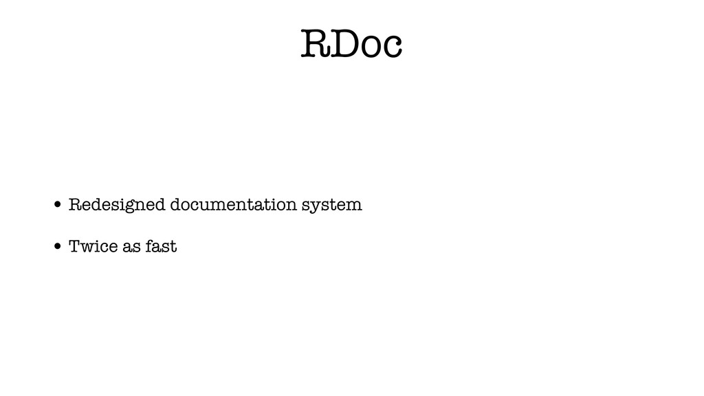 RDoc • Redesigned documentation system • Twice ...