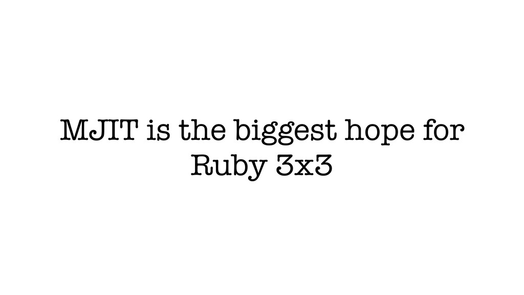 MJIT is the biggest hope for Ruby 3x3