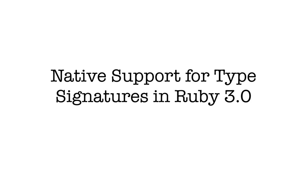 Native Support for Тype Signatures in Ruby 3.0