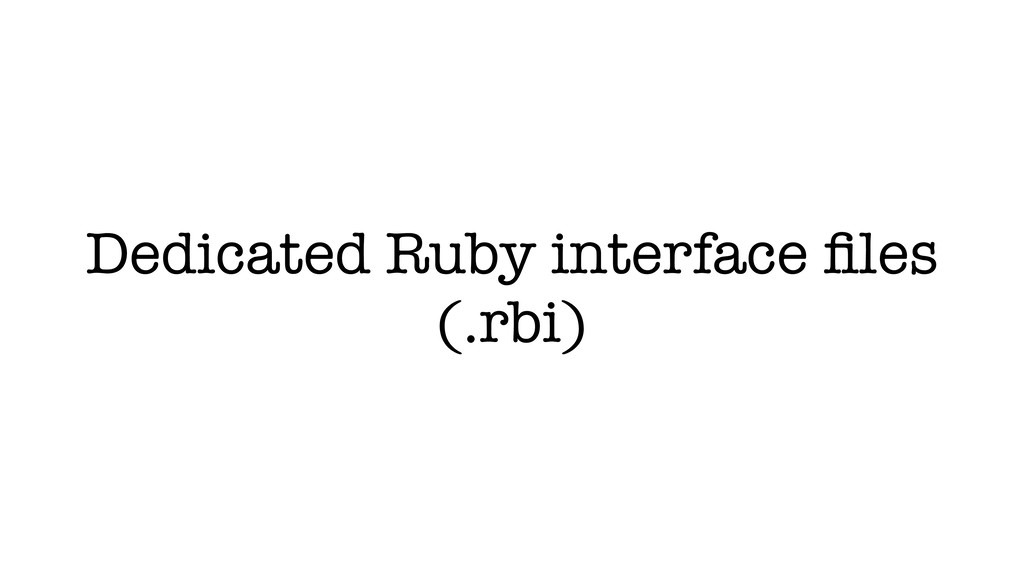 Dedicated Ruby interface files (.rbi)