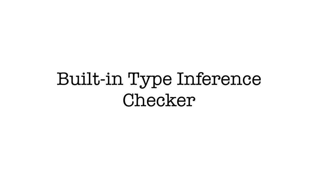 Built-in Type Inference Checker