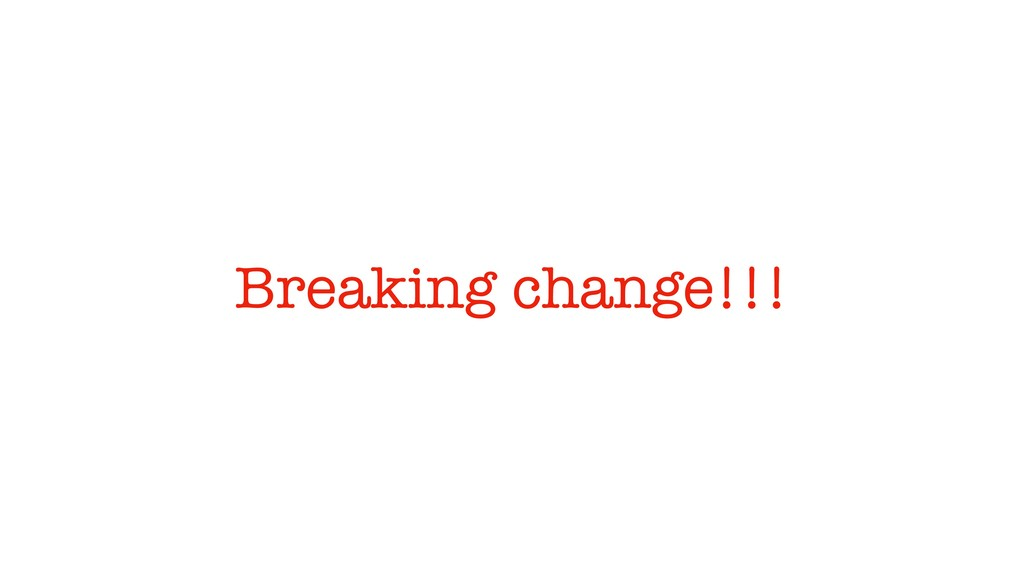 Breaking change!!!