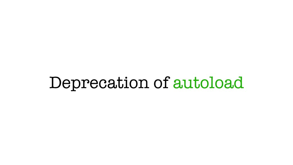 Deprecation of autoload