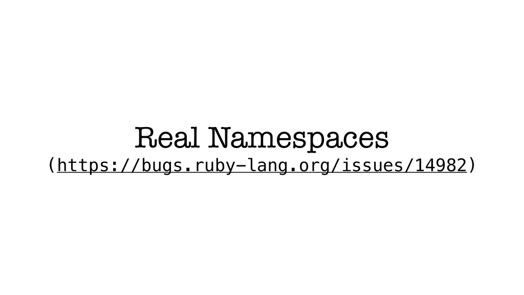 Real Namespaces (https://bugs.ruby-lang.org/iss...