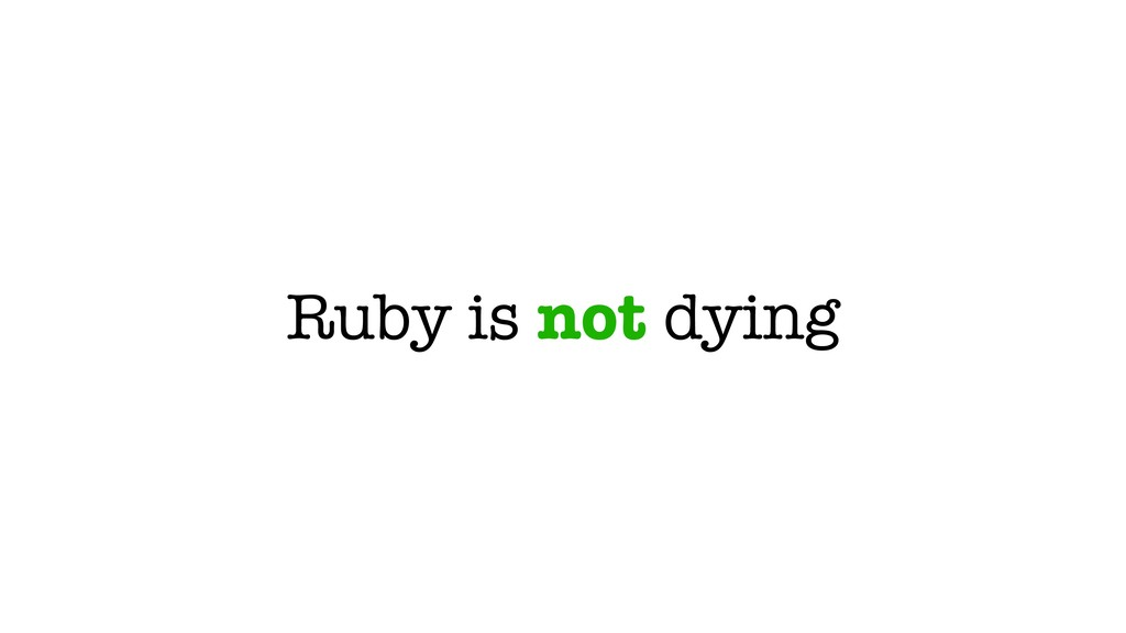 Ruby is not dying