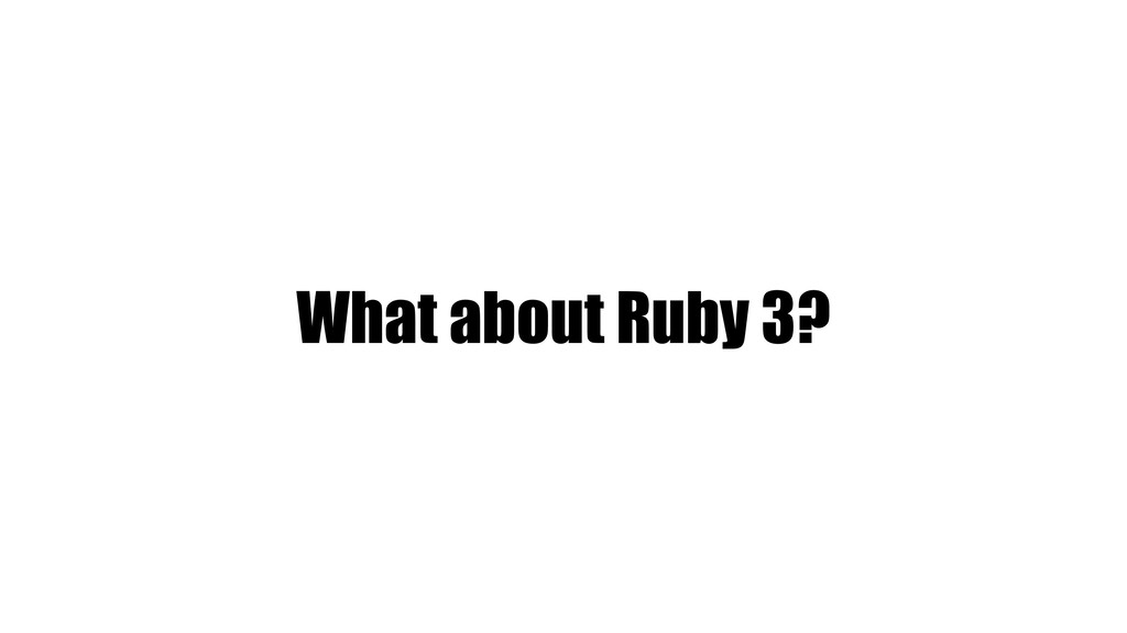 What about Ruby 3?