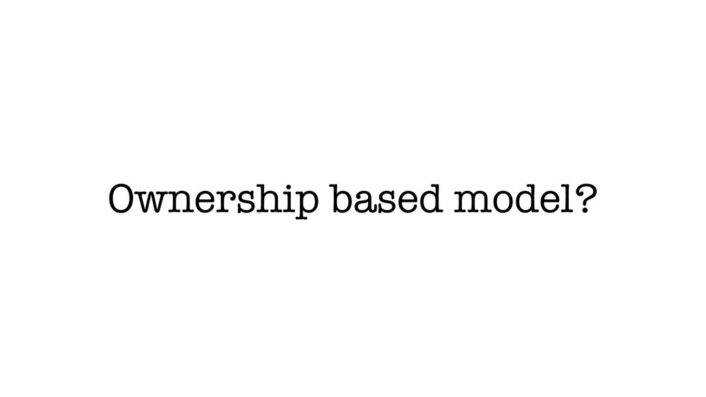 Ownership based model?