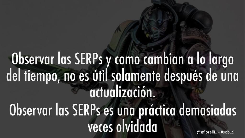 Observar las SERPs y como cambian a lo largo de...
