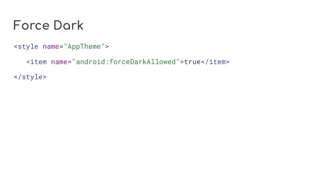 "Force Dark <style name=""AppTheme""> <item name=""..."