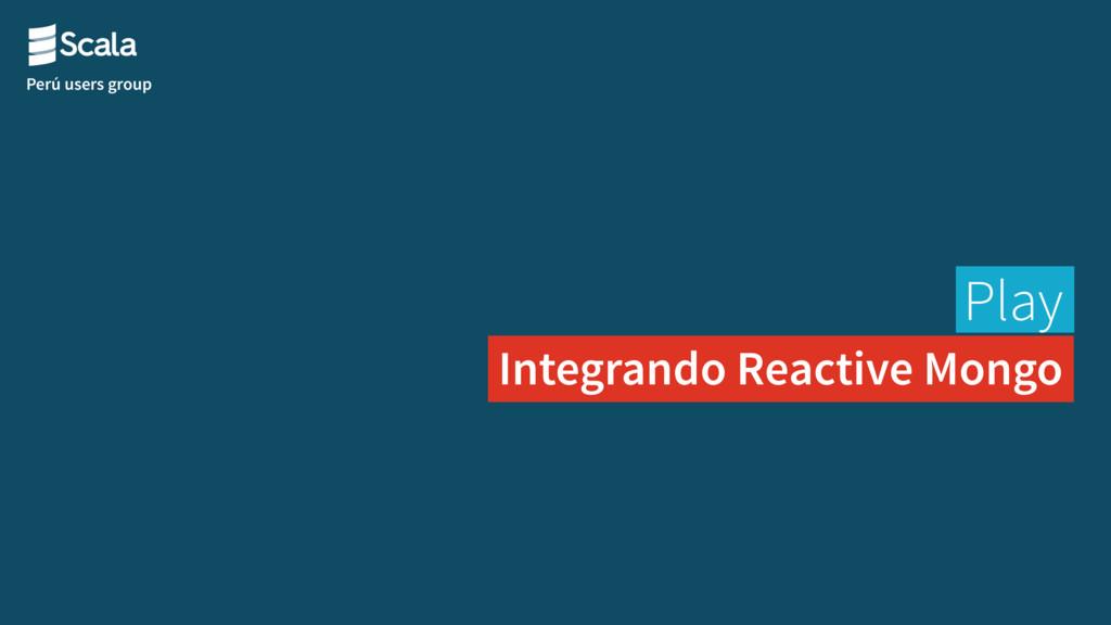 Perú users group Play Integrando Reactive Mongo