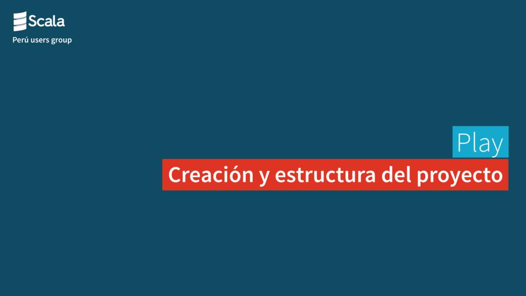 Perú users group Play Creación y estructura del...