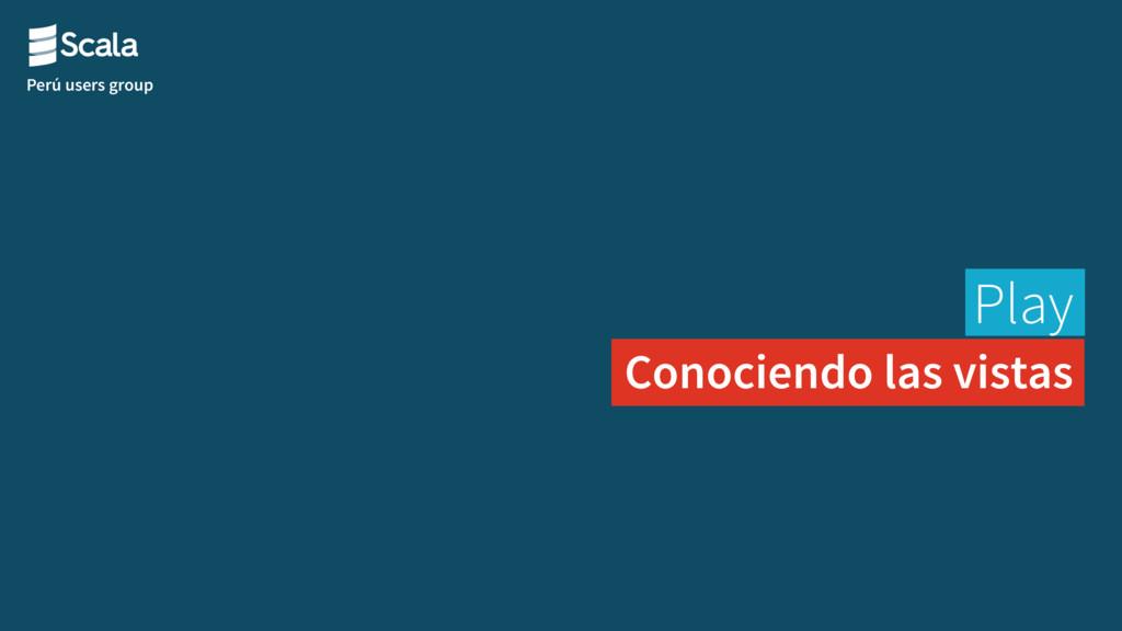 Perú users group Play Conociendo las vistas