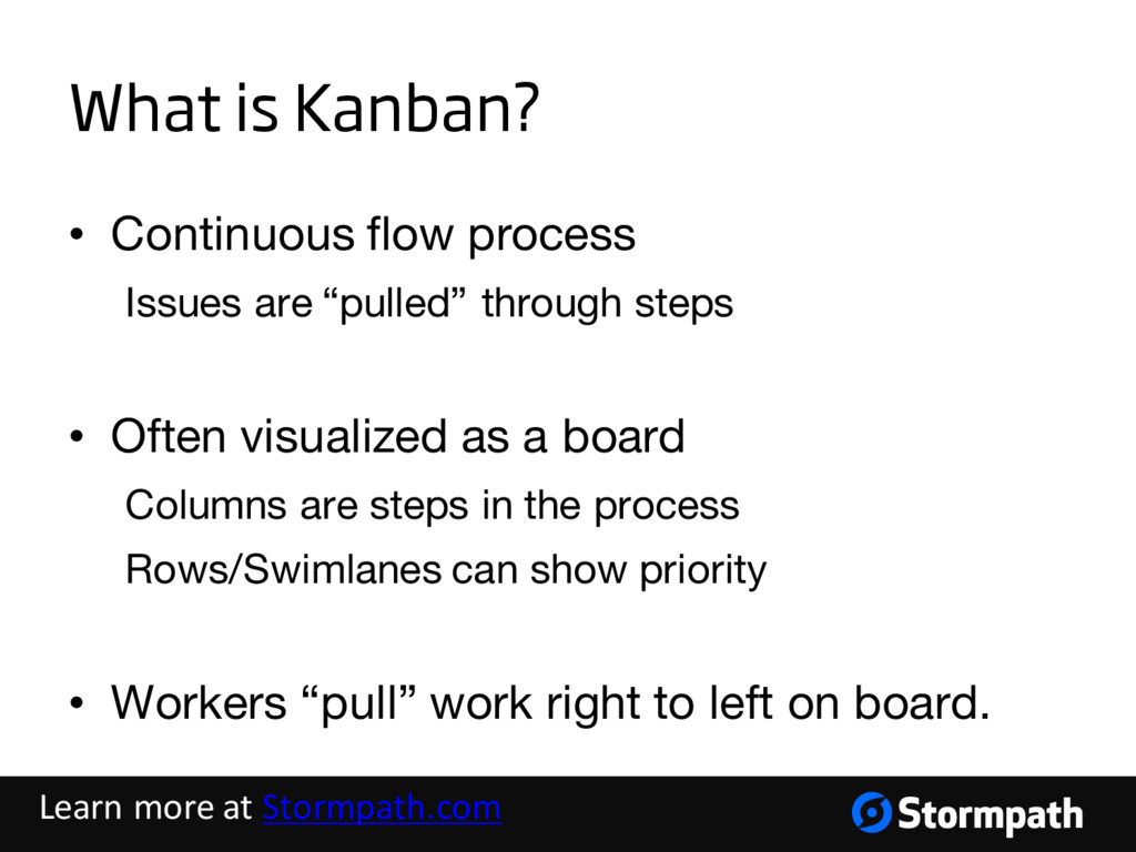 What is Kanban? • Continuous flow process Issue...