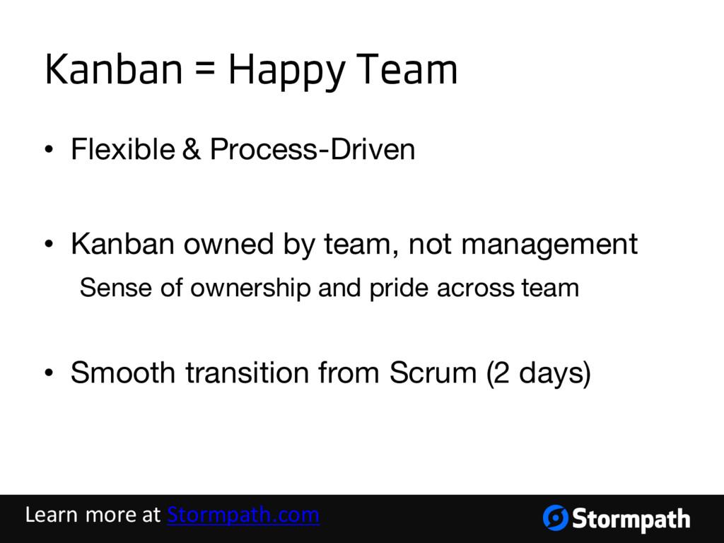 Kanban = Happy Team • Flexible & Process-Driven...